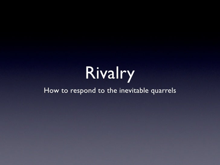 Rivalry How to respond to the inevitable quarrels
