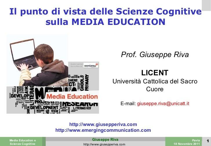 Il punto di vista delle Scienze Cognitive sulla MEDIA EDUCATION Prof. Giuseppe Riva LICENT Università Cattolica del Sacro ...