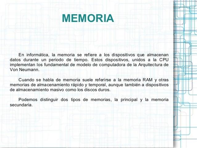 MEMORIA En informática, la memoria se refiere a los dispositivos que almacenan datos durante un periodo de tiempo. Estos d...