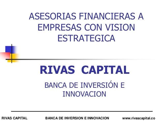 ASESORIAS FINANCIERAS A                  EMPRESAS CON VISION                     ESTRATEGICA                  RIVAS CAPITA...