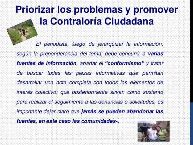 Priorizar los problemas y promover la Contraloría Ciudadana El periodista, luego de jerarquizar la información, según la p...
