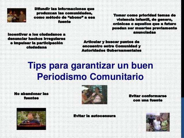 Tips para garantizar un buen Periodismo Comunitario Incentivar a los ciudadanos a denunciar hechos irregulares e impulsar ...