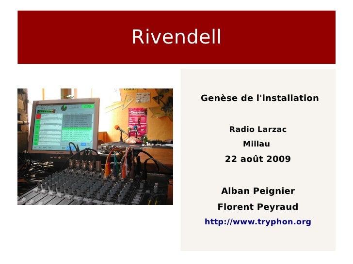 Rivendell        Genèse de l'installation               Radio Larzac                Millau             22 août 2009       ...