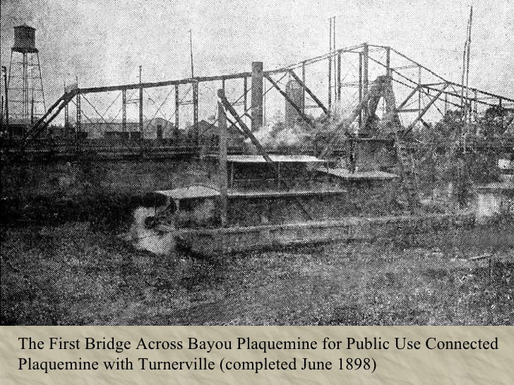 The First Bridge Across Bayou Plaquemine for Public Use Connected Plaquemine with Turnerville (completed June 1898)