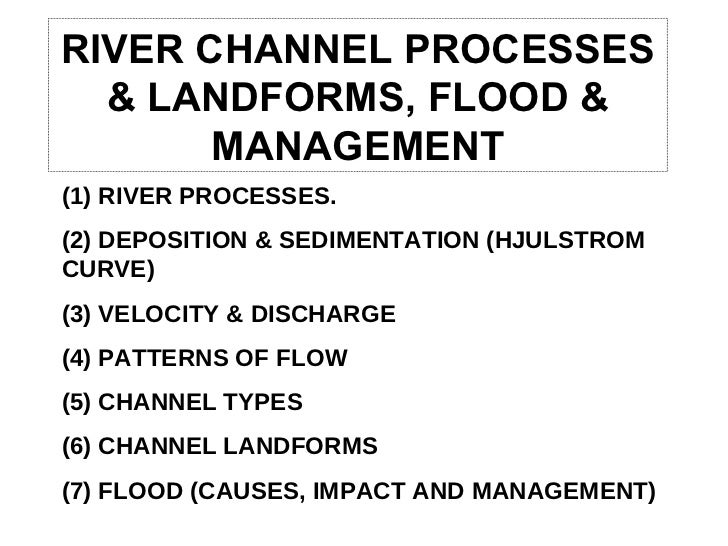 RIVER CHANNEL PROCESSES & LANDFORMS, FLOOD & MANAGEMENT (1) RIVER PROCESSES. (2) DEPOSITION & SEDIMENTATION (HJULSTROM CUR...