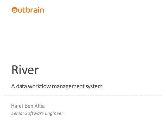 RiverA data workflow management systemHarel Ben AttiaSenior Software Engineer