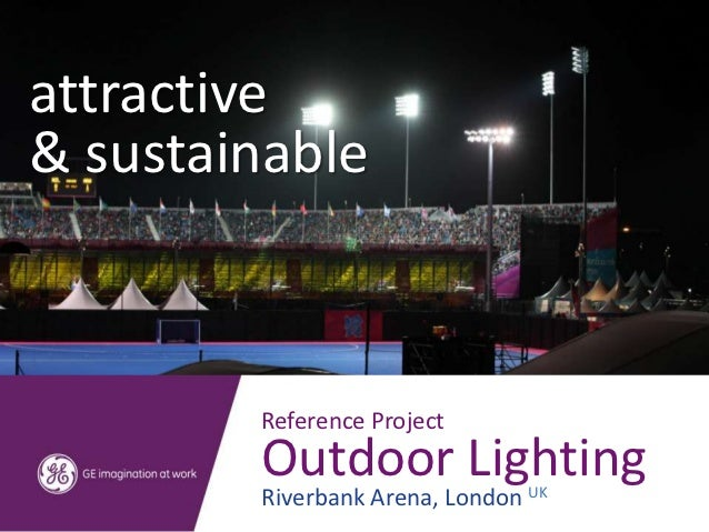 attractive& sustainable        Reference Project        Outdoor Lighting        Riverbank Arena, London UK