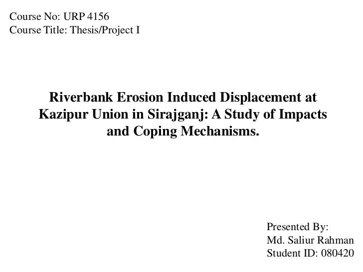 Course No: URP 4156Course Title: Thesis/Project I       Riverbank Erosion Induced Displacement at      Kazipur Union in Si...