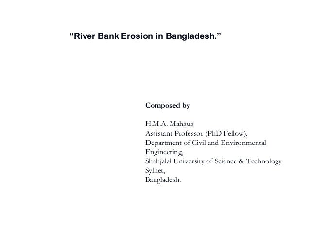"""River Bank Erosion in Bangladesh."" Composed by H.M.A. Mahzuz Assistant Professor (PhD Fellow), Department of Civil and En..."