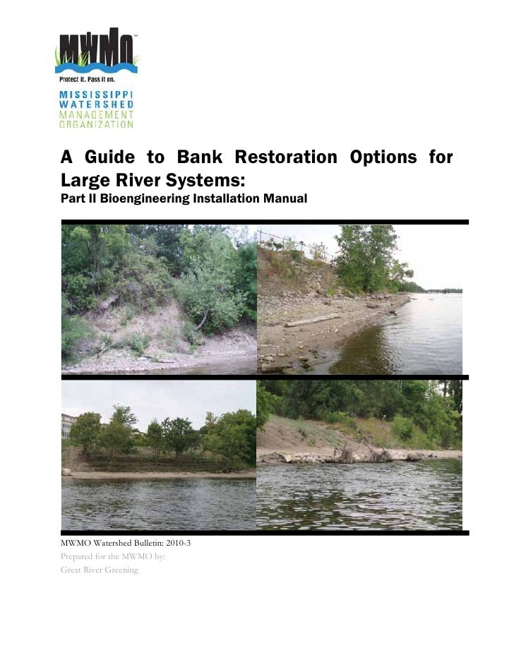 A Guide to Bank Restoration Options for Large River Systems: Part II Bioengineering Installation Manual     MWMO Watershed...
