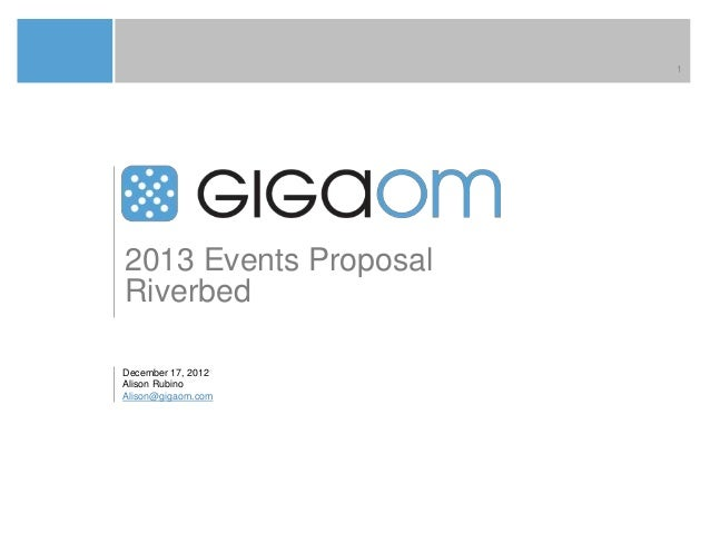 12013 Events ProposalRiverbedDecember 17, 2012Alison RubinoAlison@gigaom.com