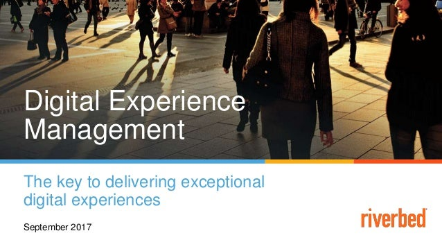 Digital Experience Management The key to delivering exceptional digital experiences September 2017