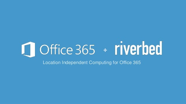 Location Independent Computing for Office 365
