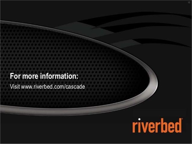 15For more information:Visit www.riverbed.com/cascade