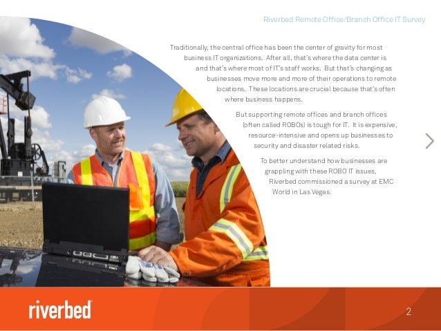 Riverbed Remote Office/Branch Office IT Survey 2 Traditionally, the central office has been the center of gravity for most...