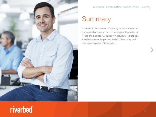 Riverbed Remote Office/Branch Office IT Survey 8 As the business center-of-gravity moves away from the central office and ...