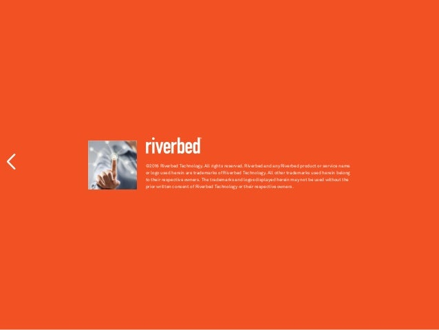 ©2016 Riverbed Technology. All rights reserved. Riverbed and any Riverbed product or service name or logo used herein are ...