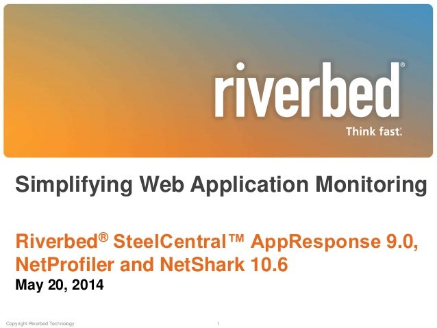 Simplifying Web Application Monitoring Riverbed® SteelCentral™ AppResponse 9.0, NetProfiler and NetShark 10.6 May 20, 2014...