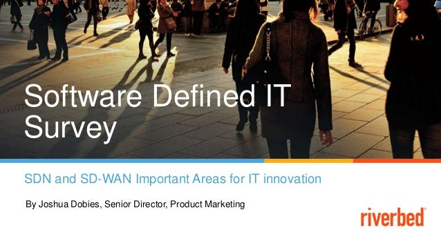 Software Defined IT Survey SDN and SD-WAN Important Areas for IT innovation By Joshua Dobies, Senior Director, Product Mar...