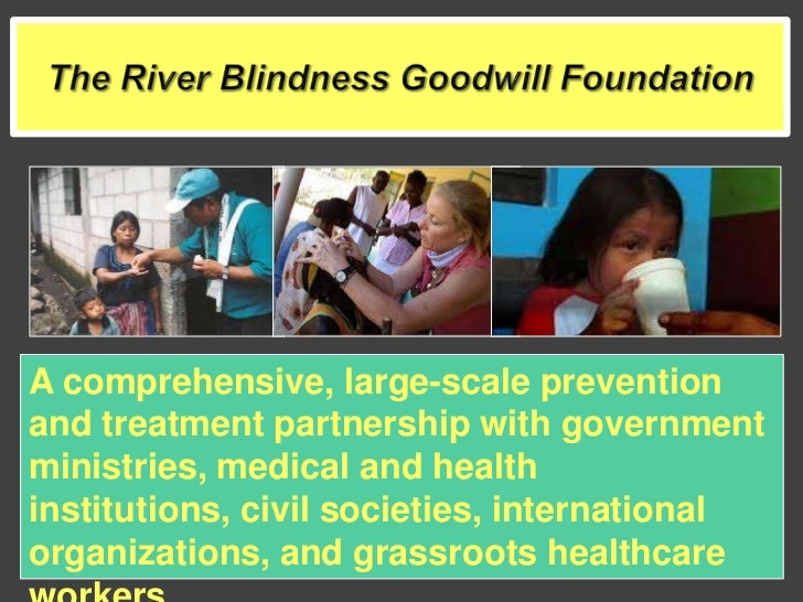 c merck river blindness Onchocerciasis is an infection caused by the nematode onchocerca volvulus humans acquire onchocerciasis through the bite of simulium blackflies.