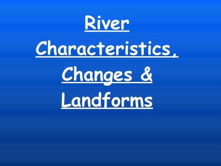 River Characteristics, Changes & Landforms