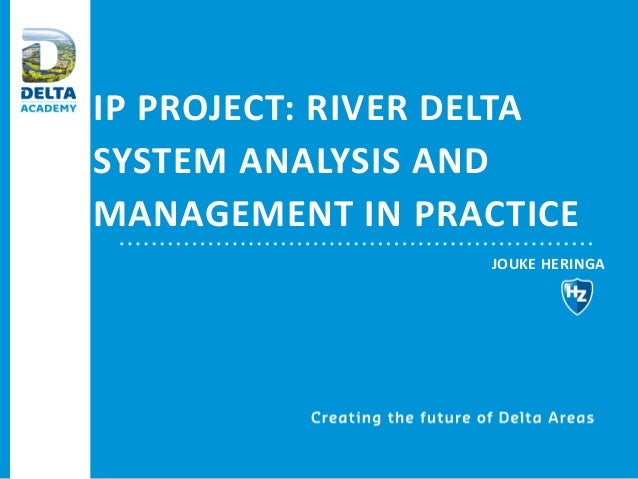 IP PROJECT: RIVER DELTA SYSTEM ANALYSIS AND MANAGEMENT IN PRACTICE JOUKE HERINGA