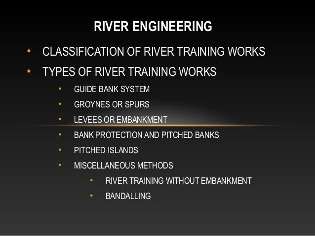 RIVER ENGINEERING • CLASSIFICATION OF RIVER TRAINING WORKS • TYPES OF RIVER TRAINING WORKS •  GUIDE BANK SYSTEM  •  GROYNE...