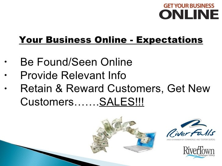 <ul><li>Be Found/Seen Online </li></ul><ul><li>Provide Relevant Info </li></ul><ul><li>Retain & Reward Customers, Get New ...