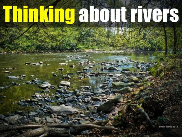 Thinking about rivers                  Simon Jones 2012