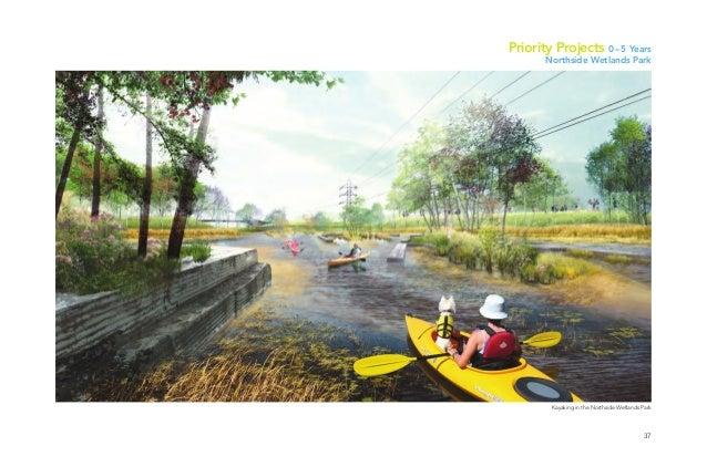 37 Kayaking in the Northside Wetlands Park Priority Projects 0–5 Years Northside Wetlands Park