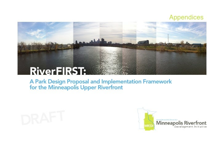 AppendicesRiverFIRST:A Park Design Proposal and Implementation Frameworkfor the Minneapolis Upper RiverfrontDRAFT
