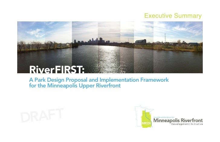 Executive SummaryRiverFIRST:A Park Design Proposal and Implementation Frameworkfor the Minneapolis Upper RiverfrontDRAFT