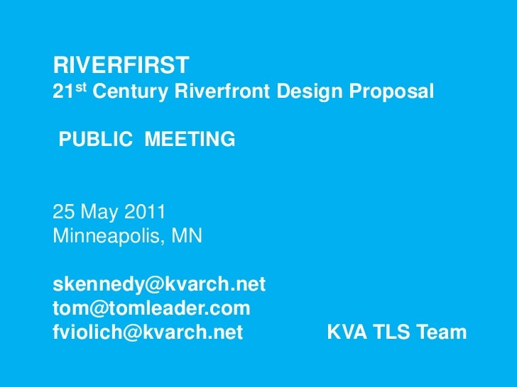 RIVERFIRST <br />21st Century Riverfront Design Proposal<br />PUBLIC MEETING<br />25 May 2011<br />Minneapolis, MN<br />sk...