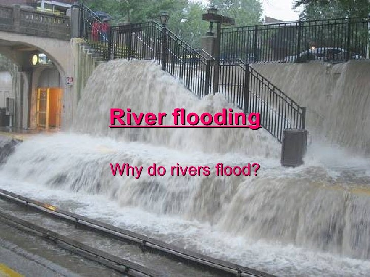 River flooding Why do rivers flood?
