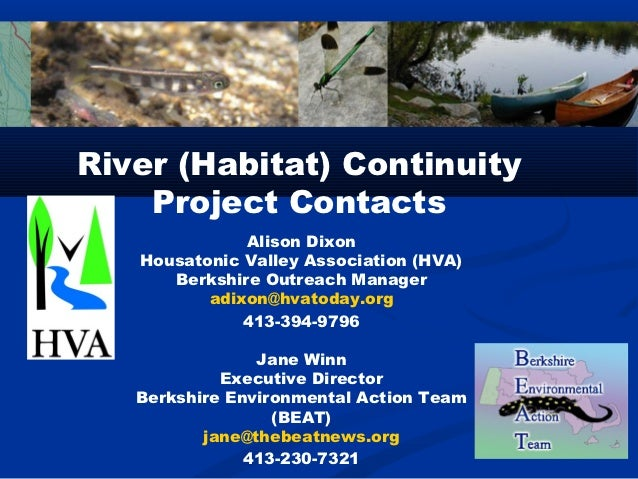 River (Habitat) Continuity    Project Contacts              Alison Dixon   Housatonic Valley Association (HVA)      Berksh...