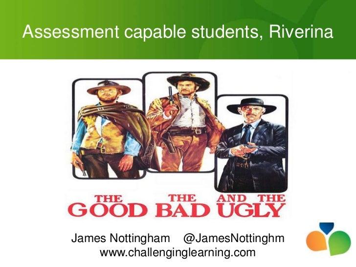 Assessment capable students, Riverina     James Nottingham @JamesNottinghm         www.challenginglearning.com