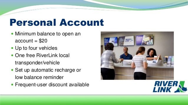Commercial Account  Minimum balance to open an account = $20/vehicle  No maximum on number of vehicles  One free RiverL...