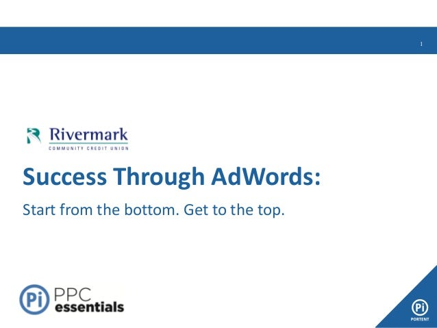 1  Success Through AdWords:  Start from the bottom. Get to the top.