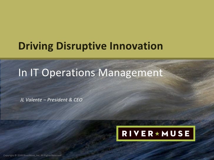Driving Disruptive Innovation In IT Operations Management JL Valente – President & CEO