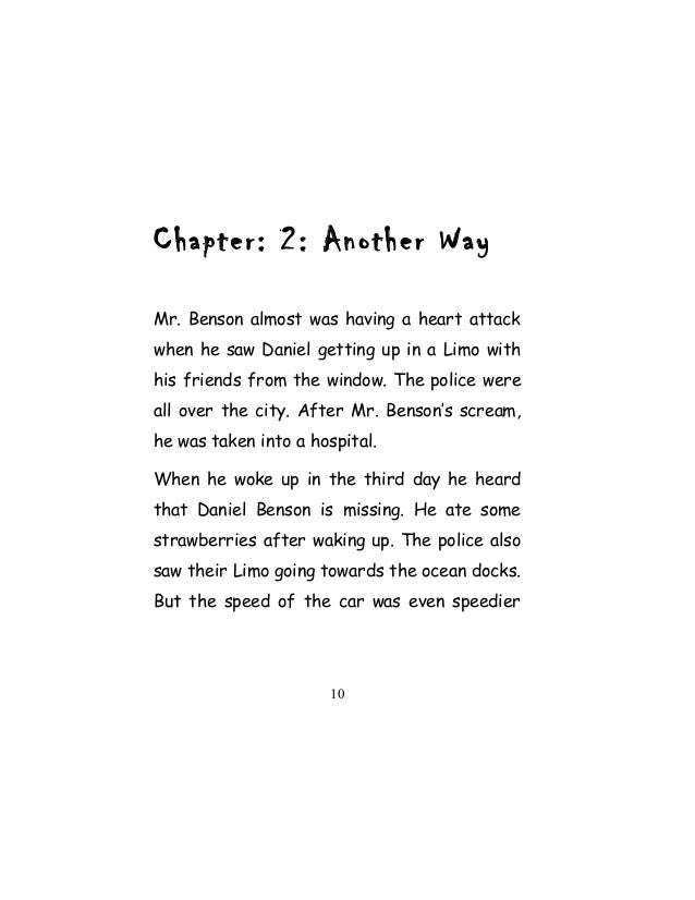 Chapter: 2: Another Way Mr. Benson almost was having a heart attack when he saw Daniel getting up in a Limo with his frien...