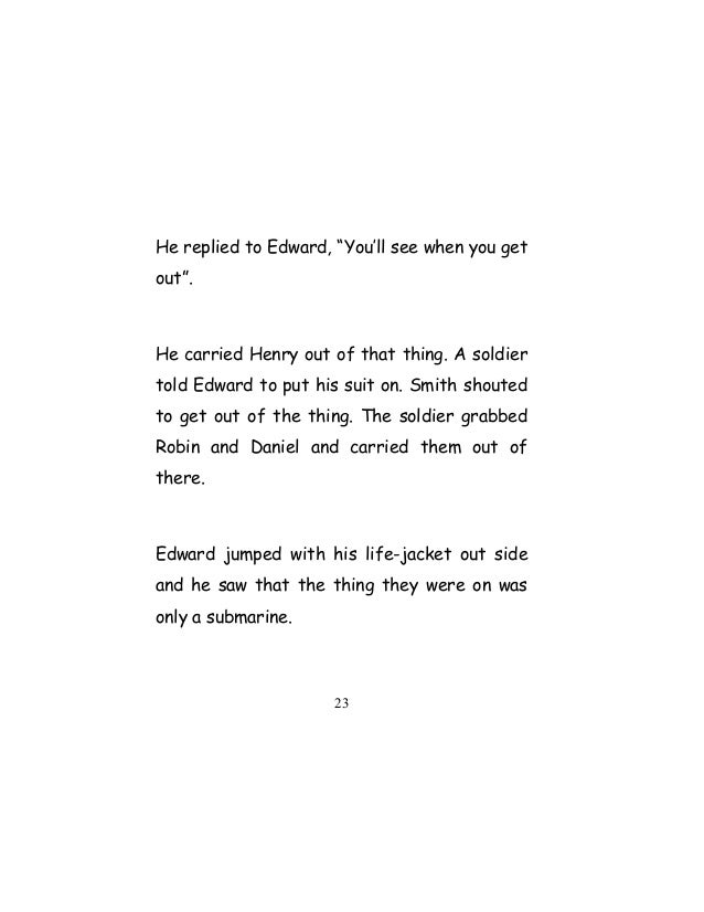 """He replied to Edward, """"You'll see when you get out"""". He carried Henry out of that thing. A soldier told Edward to put his ..."""