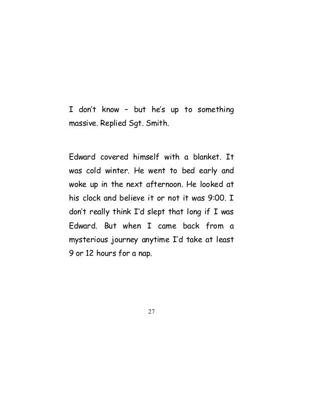 I don't know – but he's up to something massive. Replied Sgt. Smith. Edward covered himself with a blanket. It was cold wi...