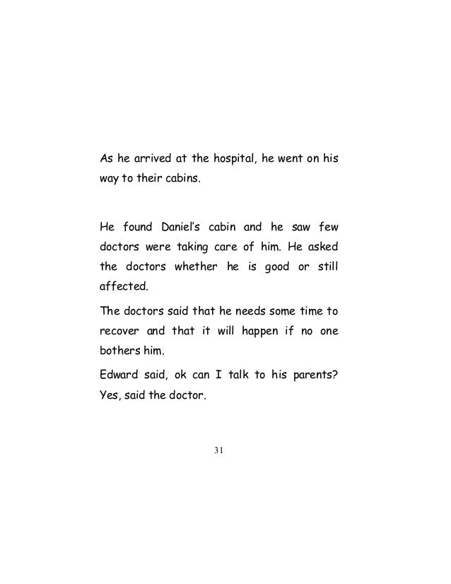 As he arrived at the hospital, he went on his way to their cabins. He found Daniel's cabin and he saw few doctors were tak...