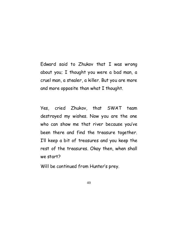 Edward said to Zhukov that I was wrong about you; I thought you were a bad man, a cruel man, a stealer, a killer. But you ...