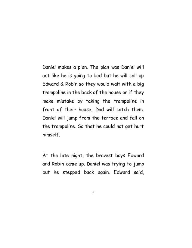 Daniel makes a plan. The plan was Daniel will act like he is going to bed but he will call up Edward & Robin so they would...