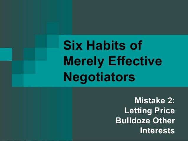 Six Habits of Merely Effective Negotiators Mistake 2: Letting Price Bulldoze Other Interests