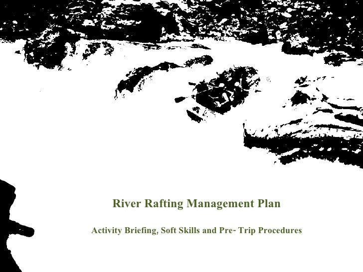 River Rafting Management Plan Activity Briefing, Soft Skills and Pre- Trip Procedures