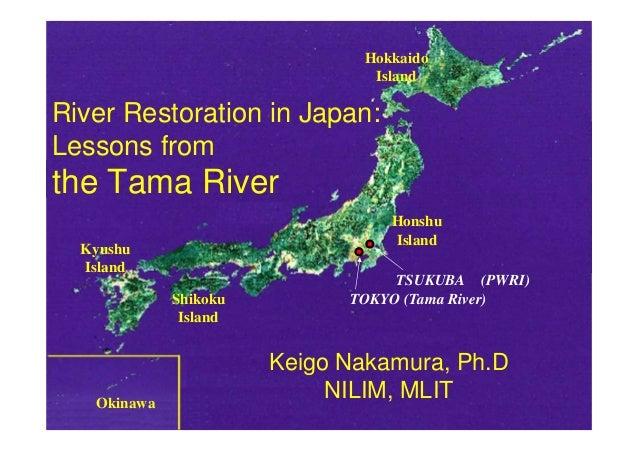 Hokkaido                               IslandRiver Restoration in Japan:Lessons fromthe Tama River                        ...