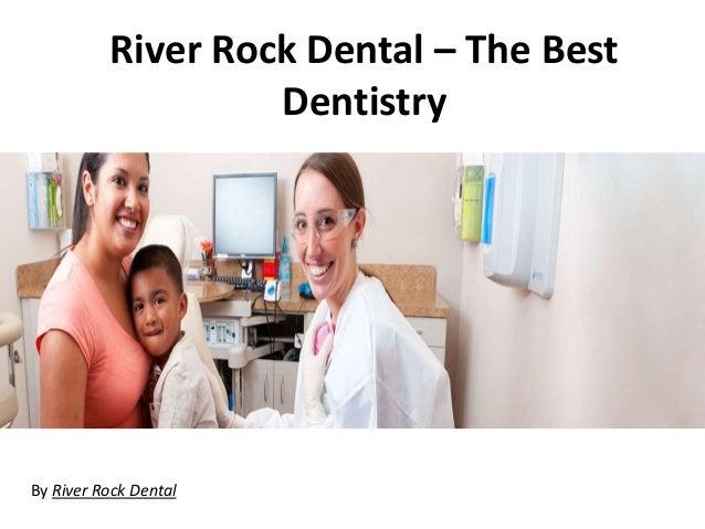 River Rock Dental – The Best Dentistry By River Rock Dental