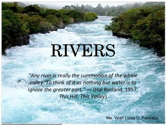 """RIVERS                                                  """"Any river is really the summation of the whole                   ..."""